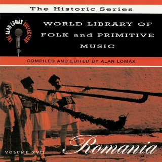 """World Library Of Folk And Primitive Music, Vol. 17: Romania, """"The Historic Series"""" - The Alan Lomax Collection"""