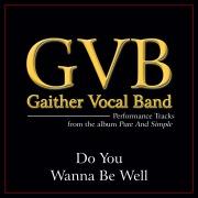 Do You Wanna Be Well (Performance Tracks)