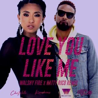 Love You Like Me (Walshy Fire x Natty Rico Remix) feat. Konshens