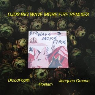 Big Wave More Fire (Remixes)