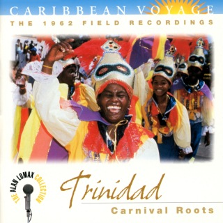 """Caribbean Voyage: Trinidad, """"Carnival Roots"""" - The Alan Lomax Collection"""