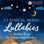 Classical Music Lullabies: Better Sleep for Babies and Toddlers