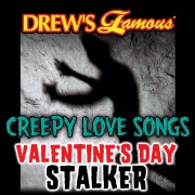 Drew's Famous Creepy Love Songs: Valentine's Day Stalker