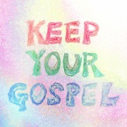 KEEP YOUR GOSPEL