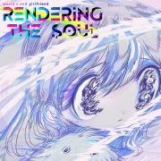 RENDERING THE SOUL