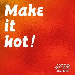 Make it hot! (New Mix)