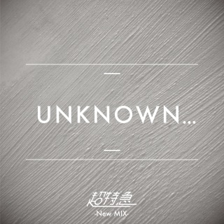 UNKNOWN... (New Mix)