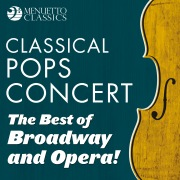 Classical Pops Concert: The Best of Broadway and Opera!