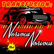 Transfusion: The Bizarre Best Of Nervous Norvus