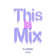 This is Mix mixed by DJ KEIKO