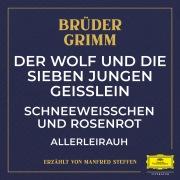 Der Wolf und die sieben jungen Geißlein / Schneeweißchen und Rosenrot / Allerleirauh