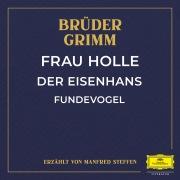 Frau Holle / Der Eisenhans / Fundevogel