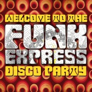 Welcome to the Funk Express: Disco Party