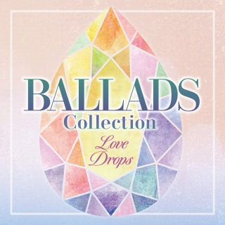 Ballads Collection ~Love Drops~