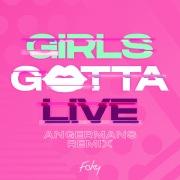 GIRLS GOTTA LIVE (ANGERMANS Remix)