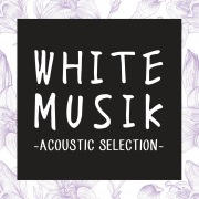 WHITE MUSIK -ACOUSTIC SELECTION-