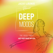Deep Moods ~ The Good Times ~ 大人贅沢でクールなJazzy Deep House