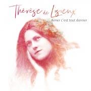 Aimer c'est tout donner - Thérèse de Lisieux