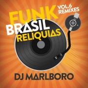 Funk Brasil Relíquias (DJ Marlboro Remixes / Vol. 6)