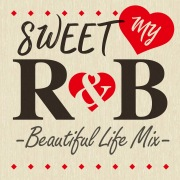 SWEET MY R&B -Beautiful Life Mix-