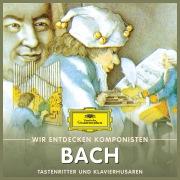 Wir entdecken Komponisten: Johann Sebastian Bach – Tastenritter und Klavierhusaren