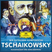 Wir entdecken Komponisten: Peter Tschaikowsky – Nußknacker und Märchenprinz