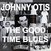 Johnny Otis And The Good Time Blues, Vol. 1