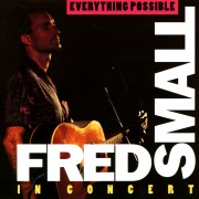 Everything Possible: Fred Small In Concert (Live)