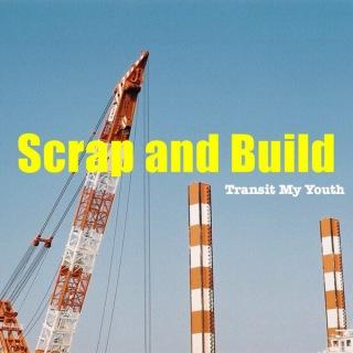Scrap and Build
