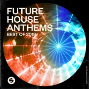 Future House Anthems: Best of 2019 (Presented by Spinnin' Records)
