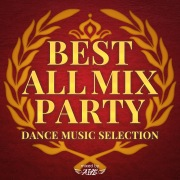 BEST ALL MIX PARTY -DANCE MUSIC SELECTION- mixed by DJ AILE