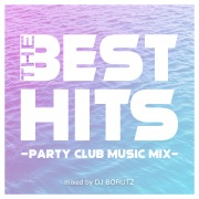 THE BEST HITS -PARTY CLUB MUSIC MIX- mixed by DJ BORUTZ