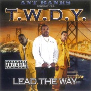 Ant Banks Presents T.W.D.Y - Lead The Way