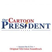 Our Cartoon President: Seasons 1 & 2 (Original Television Soundtrack)