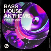 Bass House Anthems: Best of 2019 (Presented by Spinnin' Records)