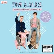 Tom & Alex – The Bits We're Least Ashamed Of