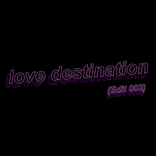 love destination (Edit 002)