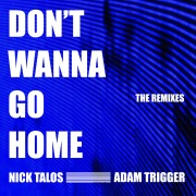 Don't Wanna Go Home (The Remixes)