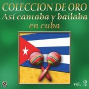 Colección de Oro: Así Se Cantaba y Bailaba en Cuba, Vol. 2