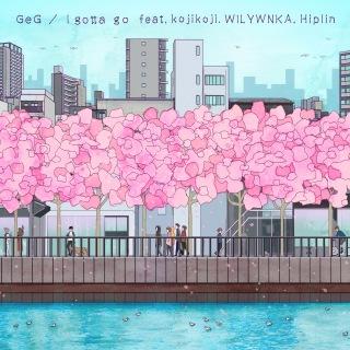 I gotta go (feat. Hiplin, WILYWNKA & kojikoji)