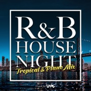 R&B HOUSE NIGHT -TROPICAL & PIANO MIX- mixed by DJ LYME
