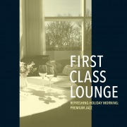 First Class Lounge ~すっきり晴れた休日の朝の贅沢ジャズ~