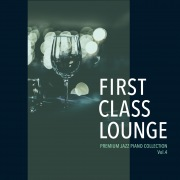 First Class Lounge ~Premium Jazz Piano Collection Vol.4~