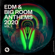 EDM & Big Room Anthems 2020, Vol. 1 (Presented by Spinnin' Records)