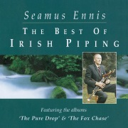 The Best Of Irish Piping: The Pure Drop & The Fox Chase (Remastered 2020)