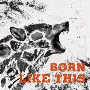 Born Like This