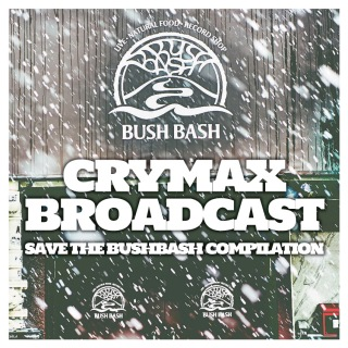 CRYMAX BROADCAST〜SAVE THE BUSHBASH COMPILATION