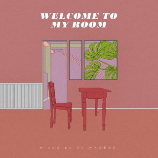 Welcome to my room (mixed by DJ HASEBE)
