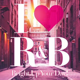 I Love R&B -Brighten Up Your Day!-