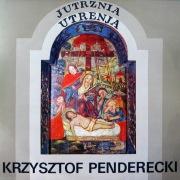 Krzysztof Penderecki: Jutrznia. Utrenja